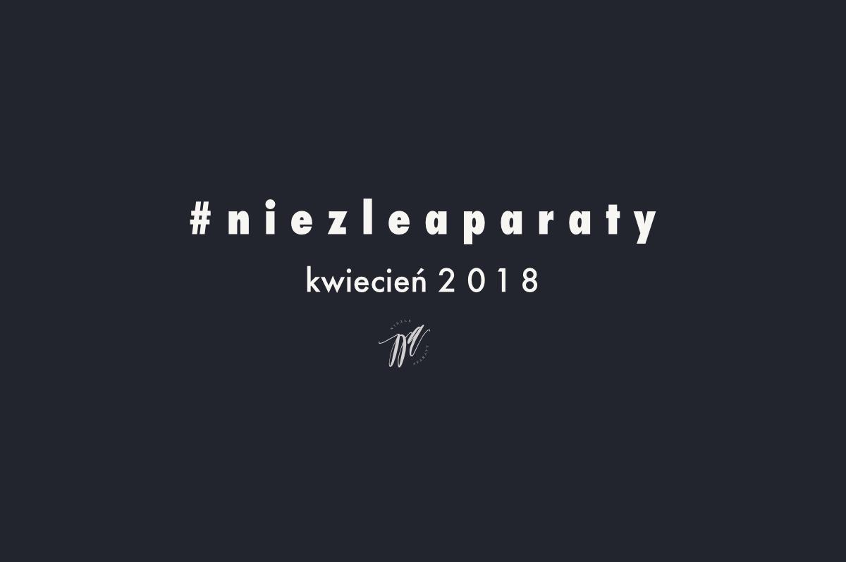 najlepsze zdjecia niezleaparaty kwiecien2018
