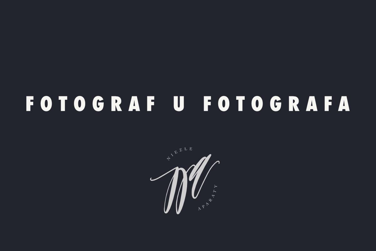 FOTOGRAF U FOTOGRAFA BLOG NIEZLYCH