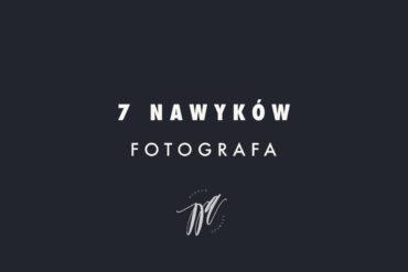 7 nawyków nudnego fotografa