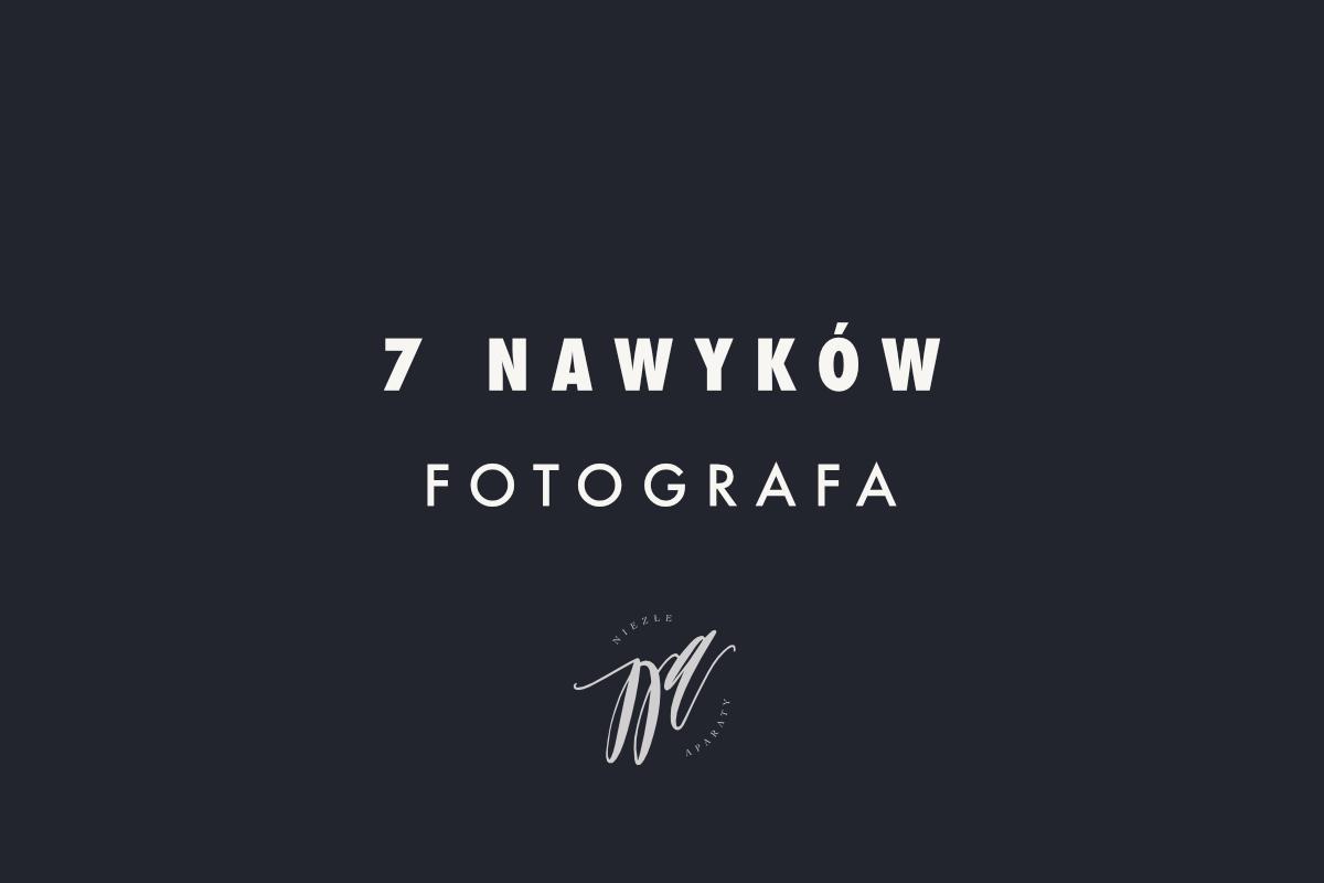 7 nawykow nudnego fotografa