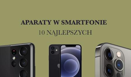 Najlepsze smartfony dla fotografów w 2021 roku